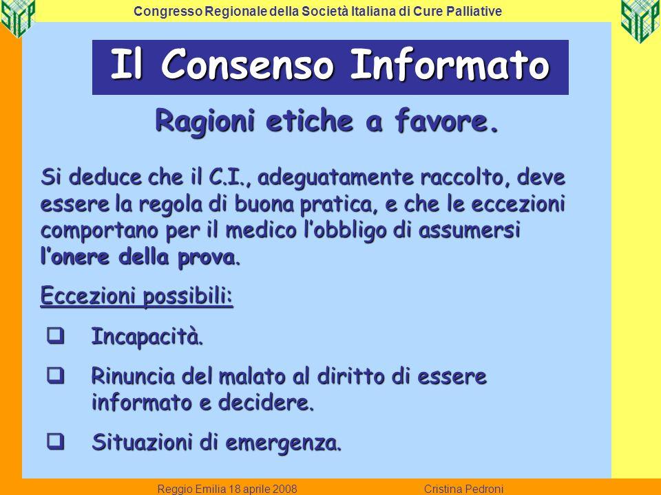 Reggio Emilia 18 aprile 2008 Cristina Pedroni Congresso Regionale della Società Italiana di Cure Palliative Il Consenso Informato Ragioni etiche a fav