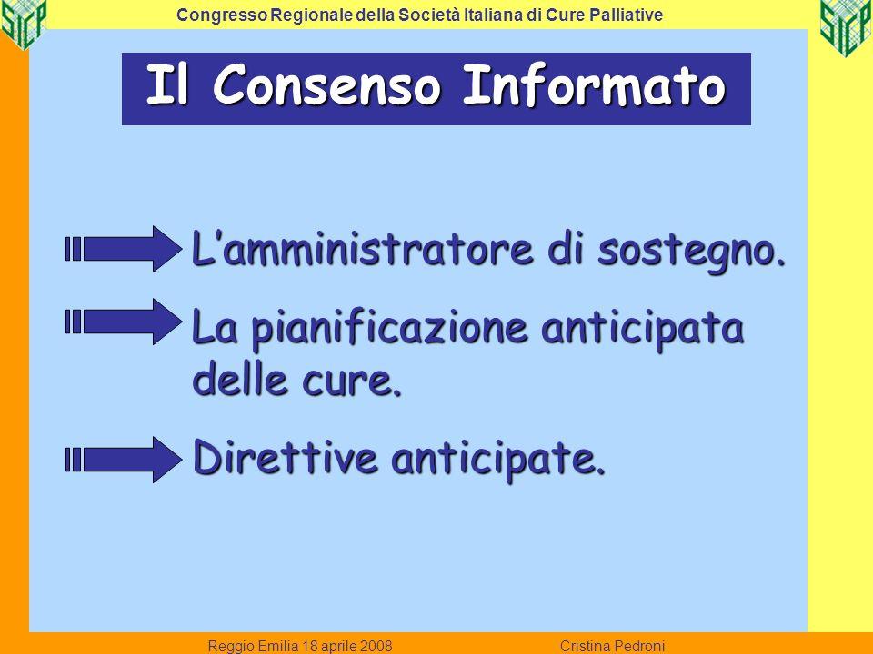 Reggio Emilia 18 aprile 2008 Cristina Pedroni Congresso Regionale della Società Italiana di Cure Palliative Il Consenso Informato Lamministratore di s