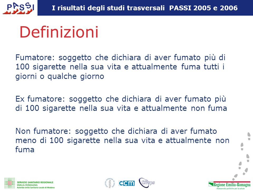 I risultati degli studi trasversali PASSI 2005 e 2006 Definizioni Fumatore: soggetto che dichiara di aver fumato più di 100 sigarette nella sua vita e