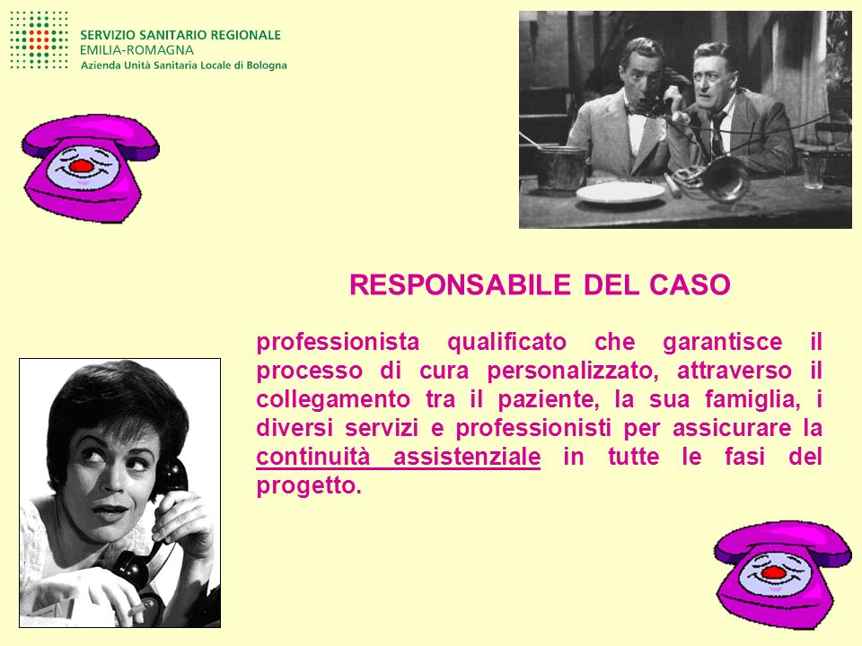 RESPONSABILE DEL CASO professionista qualificato che garantisce il processo di cura personalizzato, attraverso il collegamento tra il paziente, la sua
