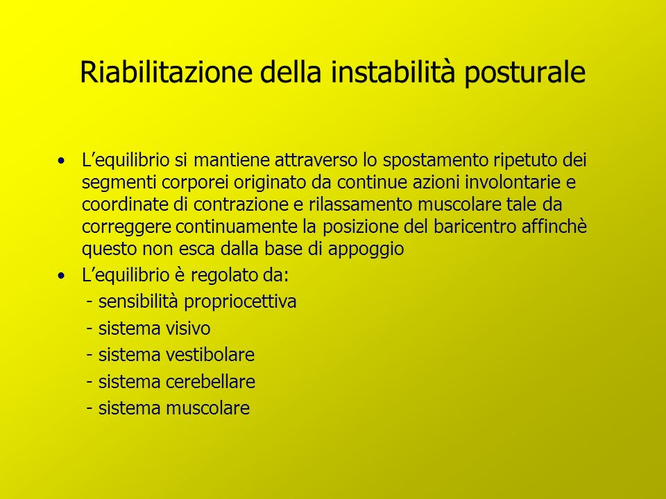 Riabilitazione della instabilità posturale Lequilibrio si mantiene attraverso lo spostamento ripetuto dei segmenti corporei originato da continue azio