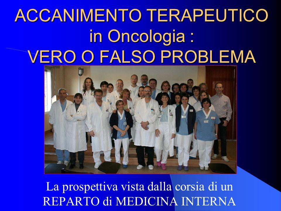 ACCANIMENTO TERAPEUTICO in Oncologia : VERO O FALSO PROBLEMA La prospettiva vista dalla corsia di un REPARTO di MEDICINA INTERNA