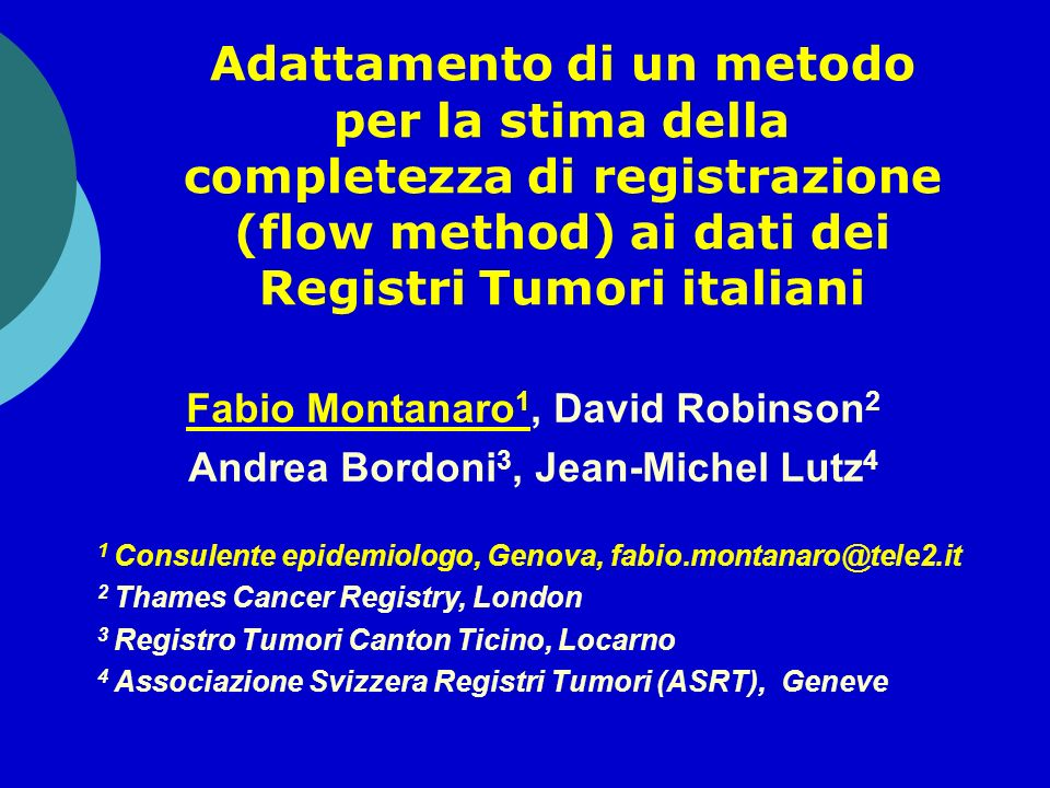 Premessa - FLOW method Stima landamento nel tempo della completezza di registrazione dei casi di un RT Concetto-base: la registrazione, evento osservato dopo la diagnosi, può essere valutato con approccio probabilistico Combina tre probabilità tempo-dipendenti : s(t i ) = probabilità che un paziente con una diagnosi di tumore sia vivo al tempo t i dopo la diagnosi (sopravvivenza) m(t i ) = probabilità che il certificato di morte di un paziente che muore nellintervallo (t i, t i+1 ) riporti il tumore fra le cause di morte u(t i ) = probabilità che un paziente che sopravvive fino al tempo t i dopo la diagnosi sia ancora non registrato (ottenuta con metodi di sopravvivenza, trattando la registrazione prima della morte come levento e la morte come censoring).