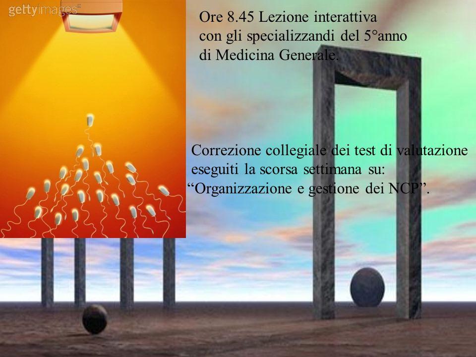 Ore 8.45 Lezione interattiva con gli specializzandi del 5°anno di Medicina Generale.