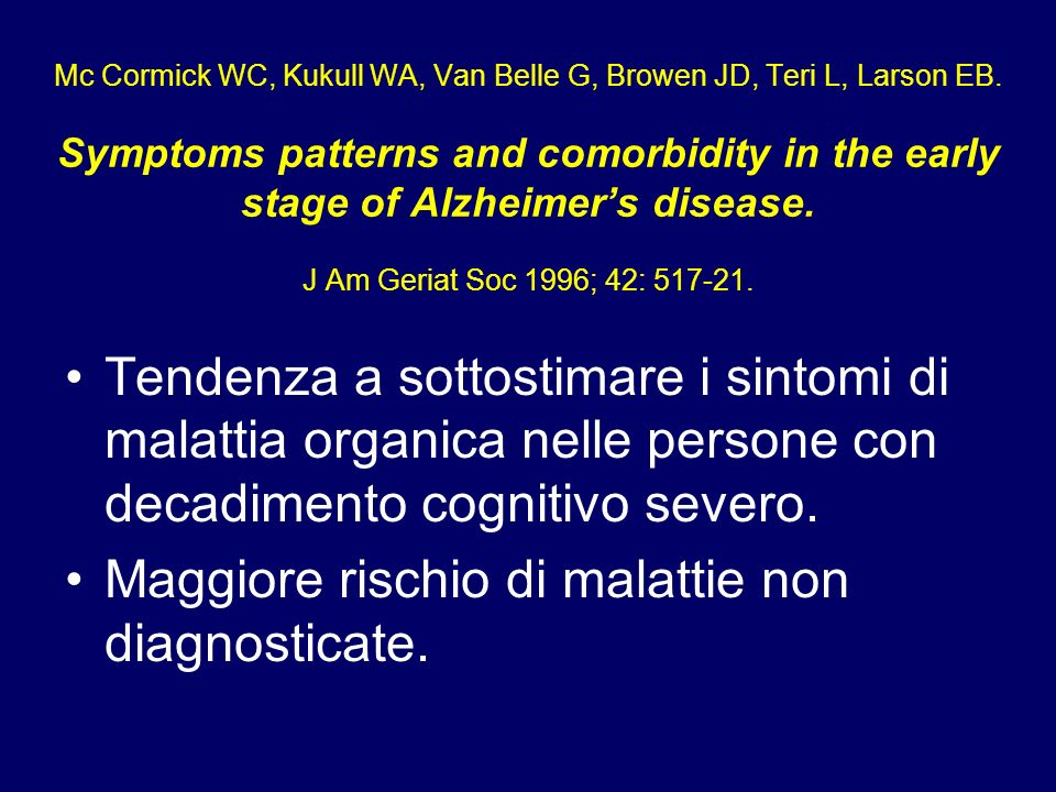 Mc Cormick WC, Kukull WA, Van Belle G, Browen JD, Teri L, Larson EB. Symptoms patterns and comorbidity in the early stage of Alzheimers disease. J Am