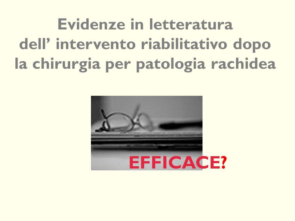 EFFICACE? Evidenze in letteratura dell intervento riabilitativo dopo la chirurgia per patologia rachidea