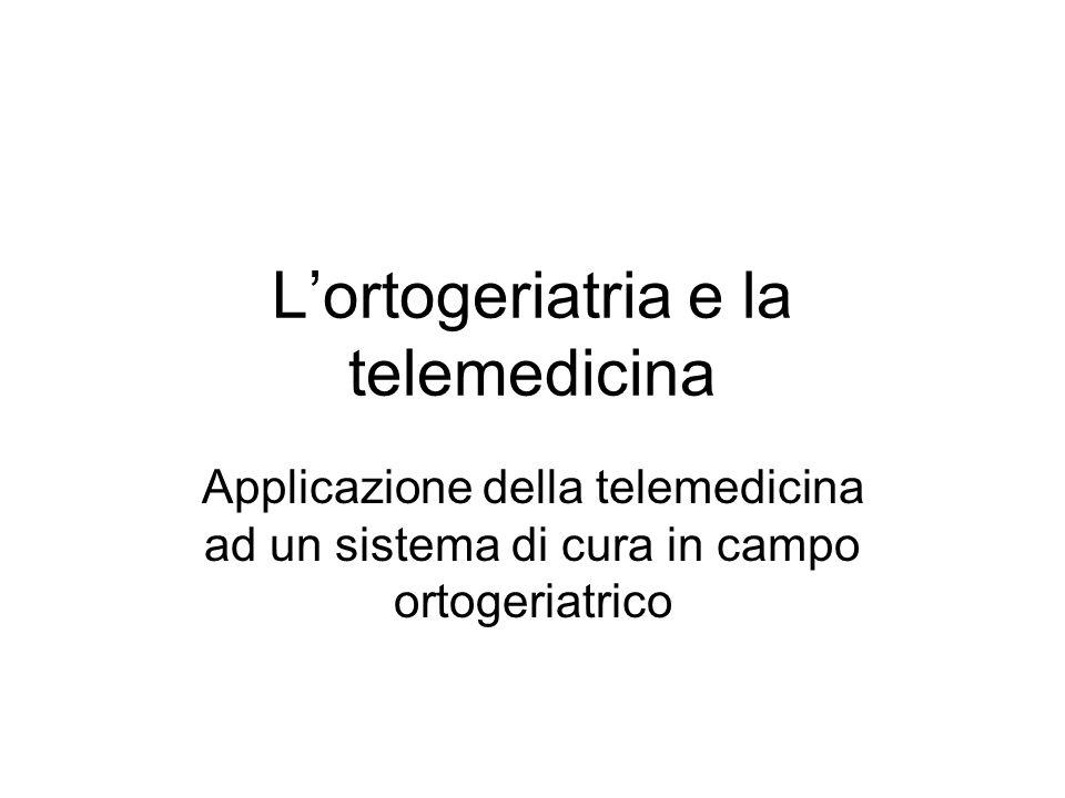 Lortogeriatria e la telemedicina Applicazione della telemedicina ad un sistema di cura in campo ortogeriatrico