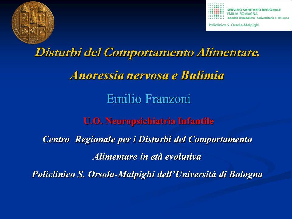Disturbi del Comportamento Alimentare. Anoressia nervosa e Bulimia Emilio Franzoni U.O. Neuropsichiatria Infantile Centro Regionale per i Disturbi del