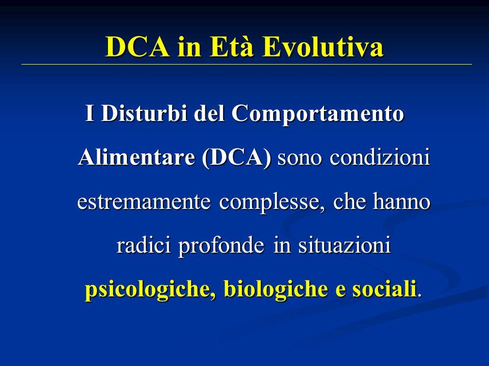 DCA in Età Evolutiva I Disturbi del Comportamento Alimentare (DCA) sono condizioni estremamente complesse, che hanno radici profonde in situazioni psi