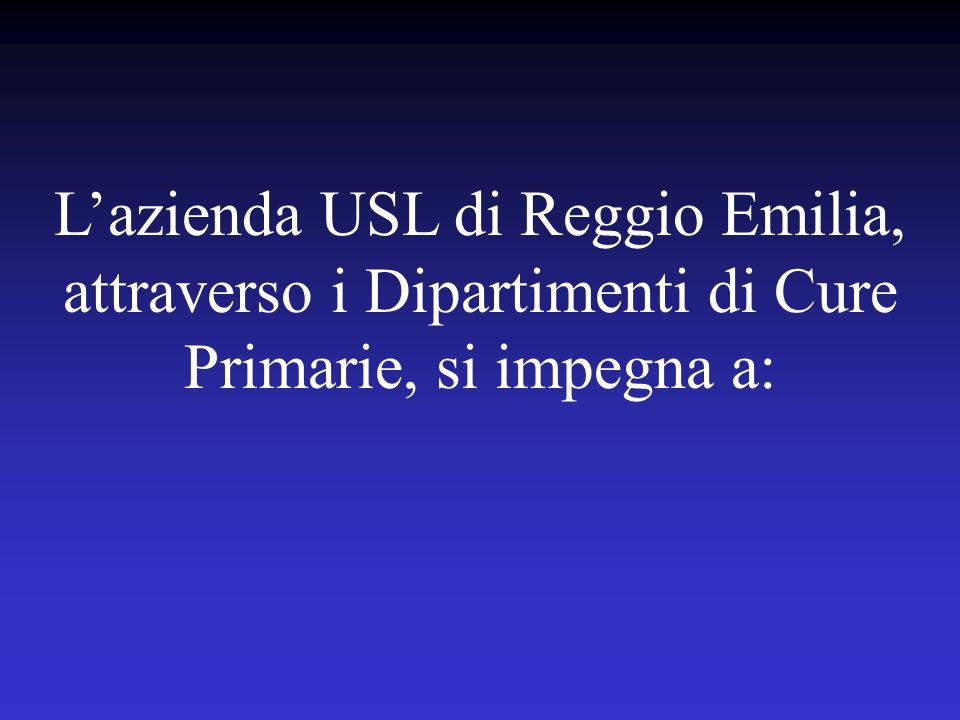 Lazienda USL di Reggio Emilia, attraverso i Dipartimenti di Cure Primarie, si impegna a: