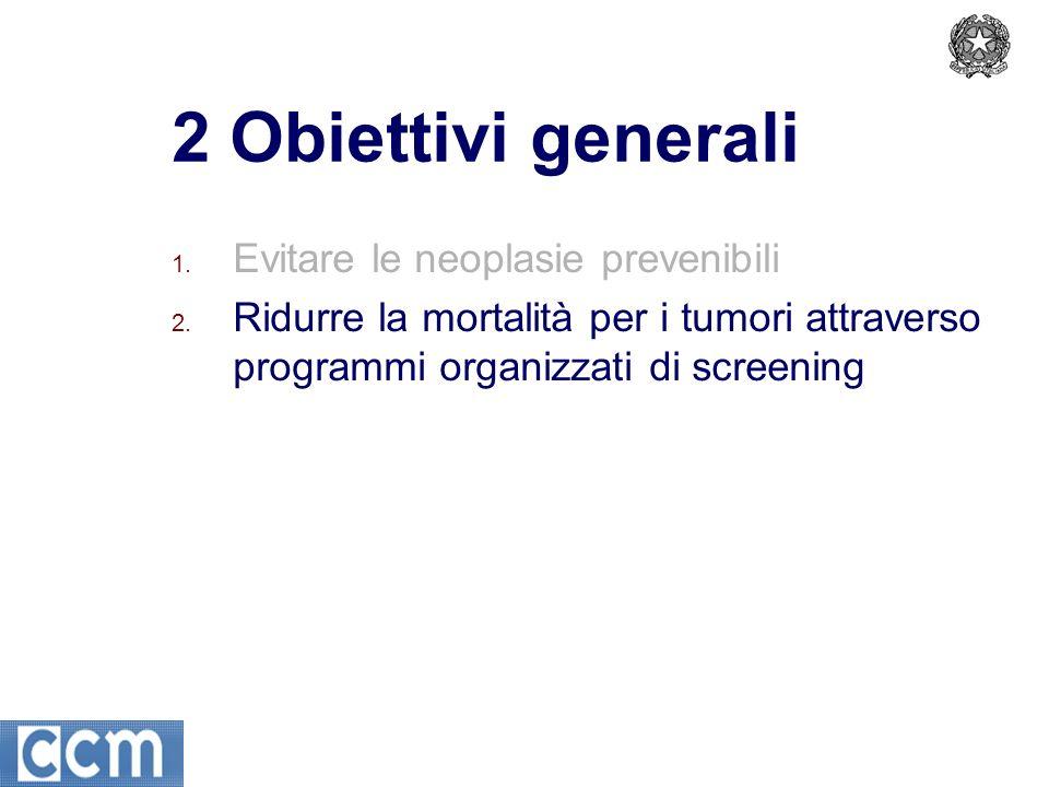2 Obiettivi generali 1. Evitare le neoplasie prevenibili 2.