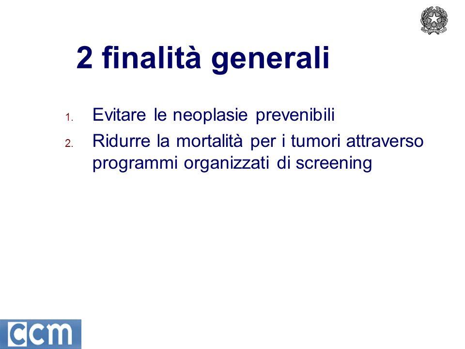 2 finalità generali 1. Evitare le neoplasie prevenibili 2.