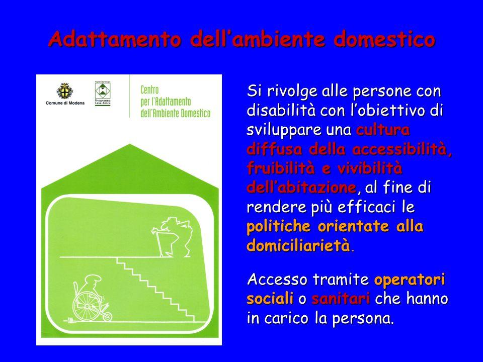 Adattamento dellambiente domestico Si rivolge alle persone con disabilità con lobiettivo di sviluppare una cultura diffusa della accessibilità, fruibi