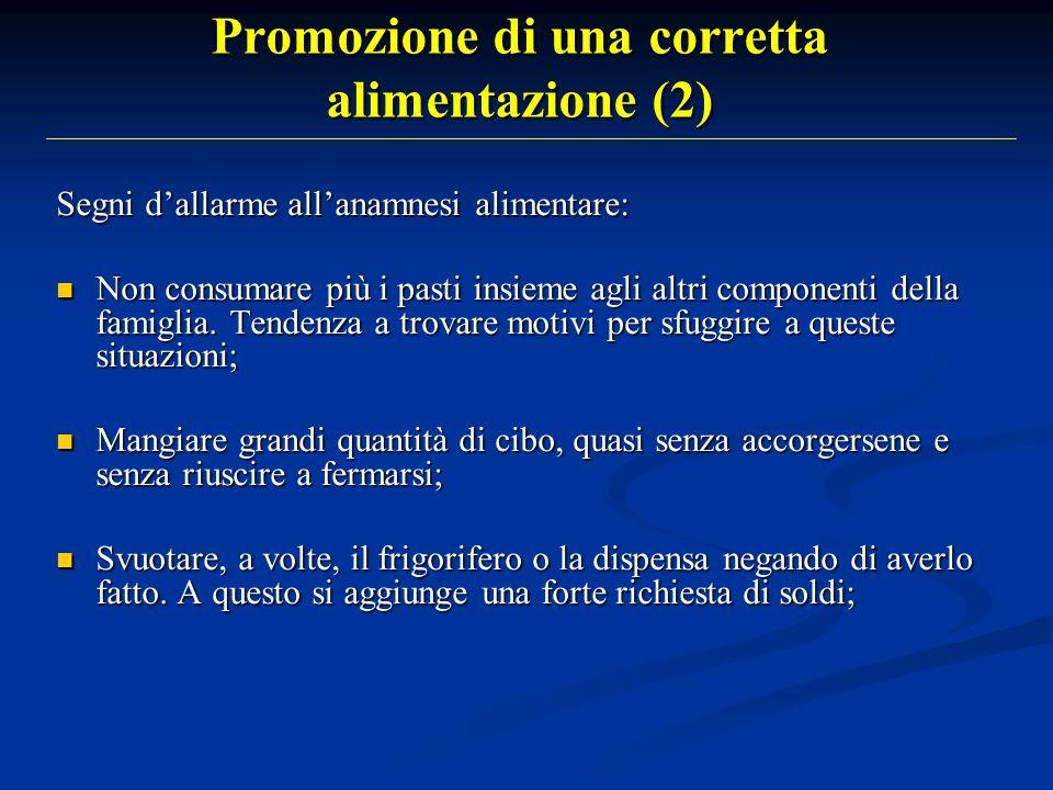 Promozione di una corretta alimentazione (2) Segni dallarme allanamnesi alimentare: Non consumare più i pasti insieme agli altri componenti della fami
