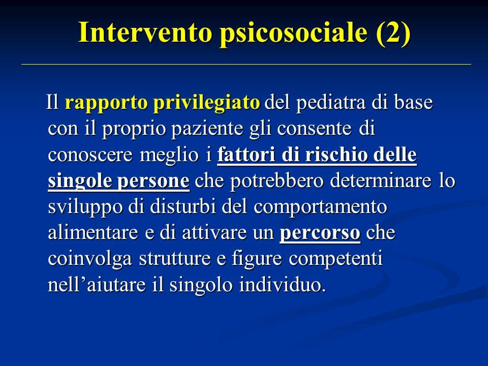 Intervento psicosociale (2) Il rapporto privilegiato del pediatra di base con il proprio paziente gli consente di conoscere meglio i fattori di rischi