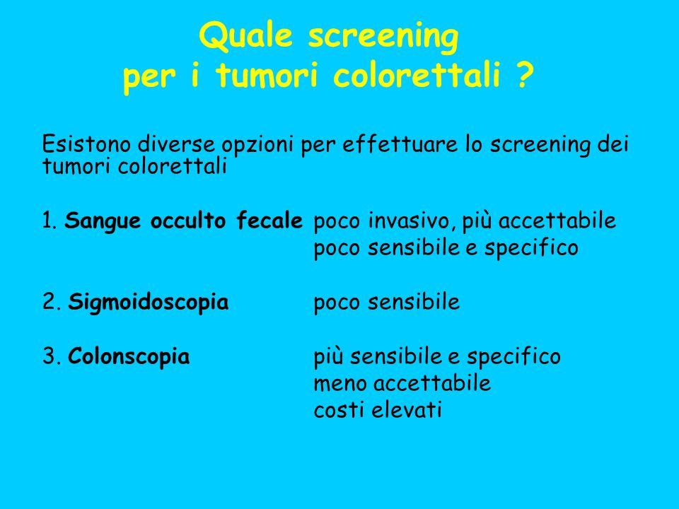 Quale screening per i tumori colorettali ? Esistono diverse opzioni per effettuare lo screening dei tumori colorettali 1. Sangue occulto fecalepoco in