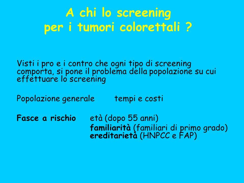 A chi lo screening per i tumori colorettali ? Visti i pro e i contro che ogni tipo di screening comporta, si pone il problema della popolazione su cui