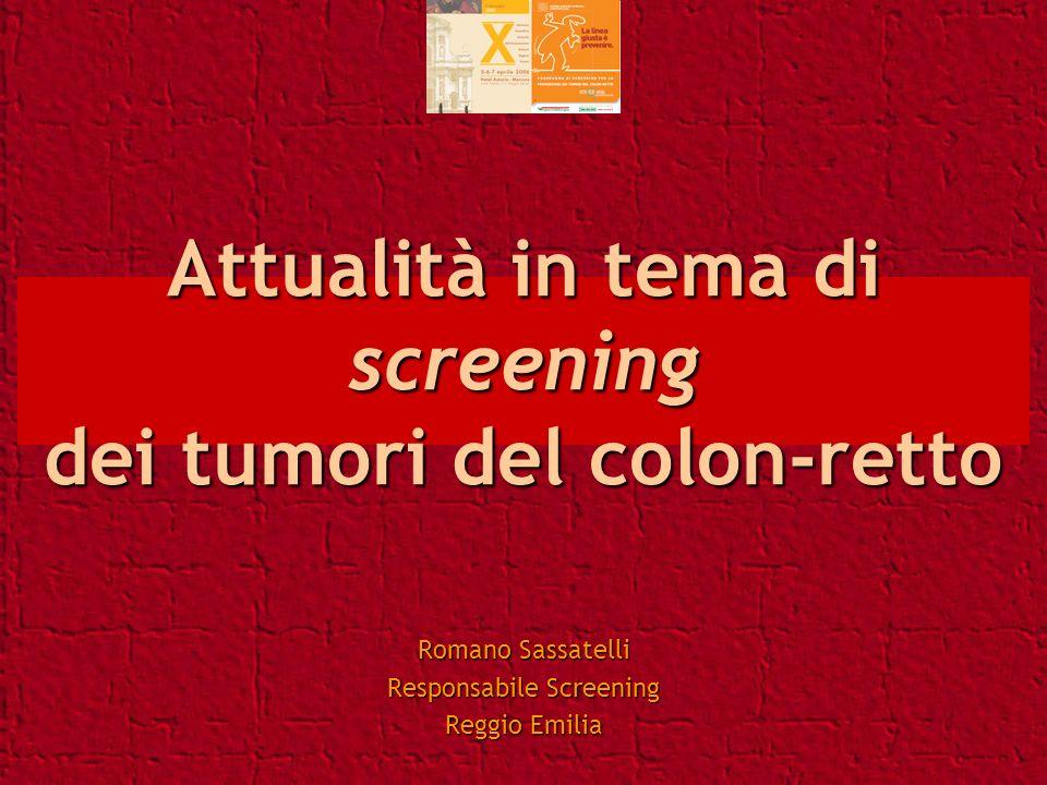 Attualità in tema di screening dei tumori del colon-retto Romano Sassatelli Responsabile Screening Reggio Emilia