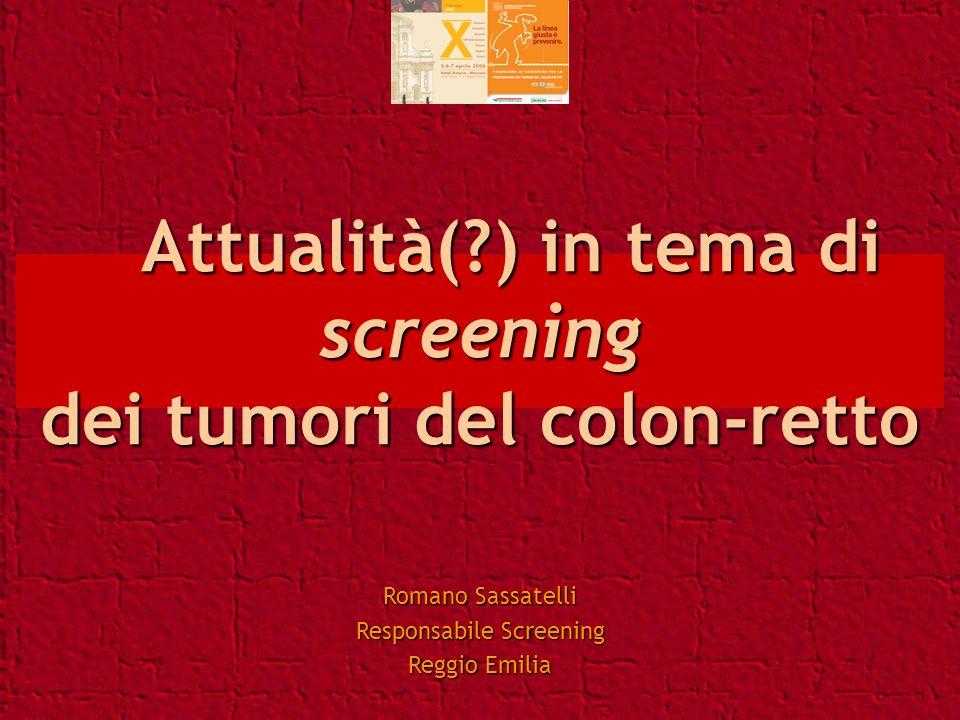Attualità(?) in tema di screening dei tumori del colon-retto Attualità(?) in tema di screening dei tumori del colon-retto Romano Sassatelli Responsabi