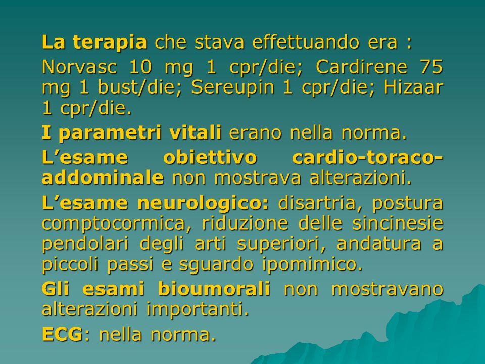 La terapia che stava effettuando era : Norvasc 10 mg 1 cpr/die; Cardirene 75 mg 1 bust/die; Sereupin 1 cpr/die; Hizaar 1 cpr/die. I parametri vitali e