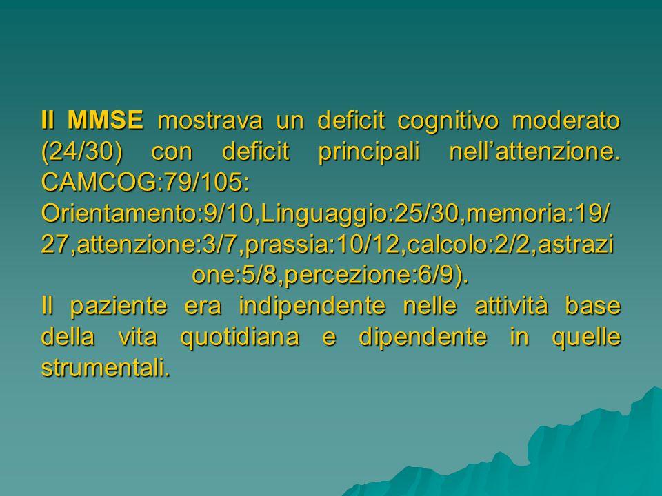 Il MMSE mostrava un deficit cognitivo moderato (24/30) con deficit principali nellattenzione. CAMCOG:79/105: Orientamento:9/10,Linguaggio:25/30,memori