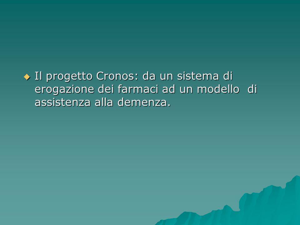 Il progetto Cronos: da un sistema di erogazione dei farmaci ad un modello di assistenza alla demenza. Il progetto Cronos: da un sistema di erogazione