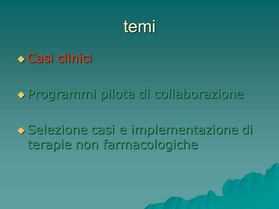 temi Casi clinici Casi clinici Programmi pilota di collaborazione Programmi pilota di collaborazione Selezione casi e implementazione di terapie non farmacologiche Selezione casi e implementazione di terapie non farmacologiche
