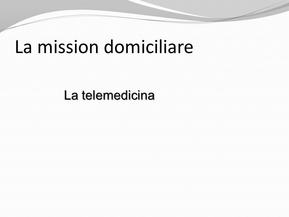 La mission domiciliare La telemedicina