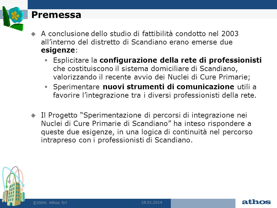28.01.2014 ©2004, Athos Srl Premessa A conclusione dello studio di fattibilità condotto nel 2003 allinterno del distretto di Scandiano erano emerse du