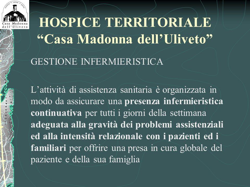 HOSPICE TERRITORIALE Casa Madonna dellUliveto GESTIONE INFERMIERISTICA Lattività di assistenza sanitaria è organizzata in modo da assicurare una prese