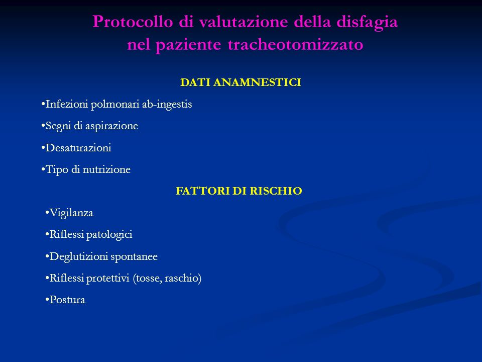Protocollo di valutazione della disfagia nel paziente tracheotomizzato FATTORI DI RISCHIO Vigilanza Riflessi patologici Deglutizioni spontanee Rifless