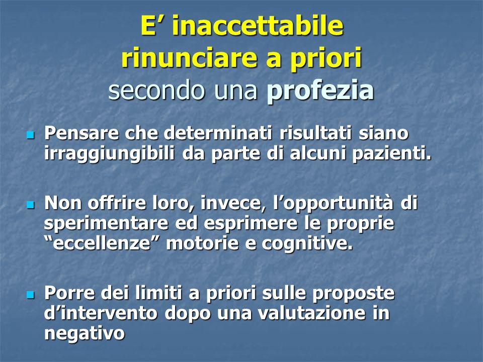 E inaccettabile rinunciare a priori secondo una profezia Pensare che determinati risultati siano irraggiungibili da parte di alcuni pazienti. Pensare