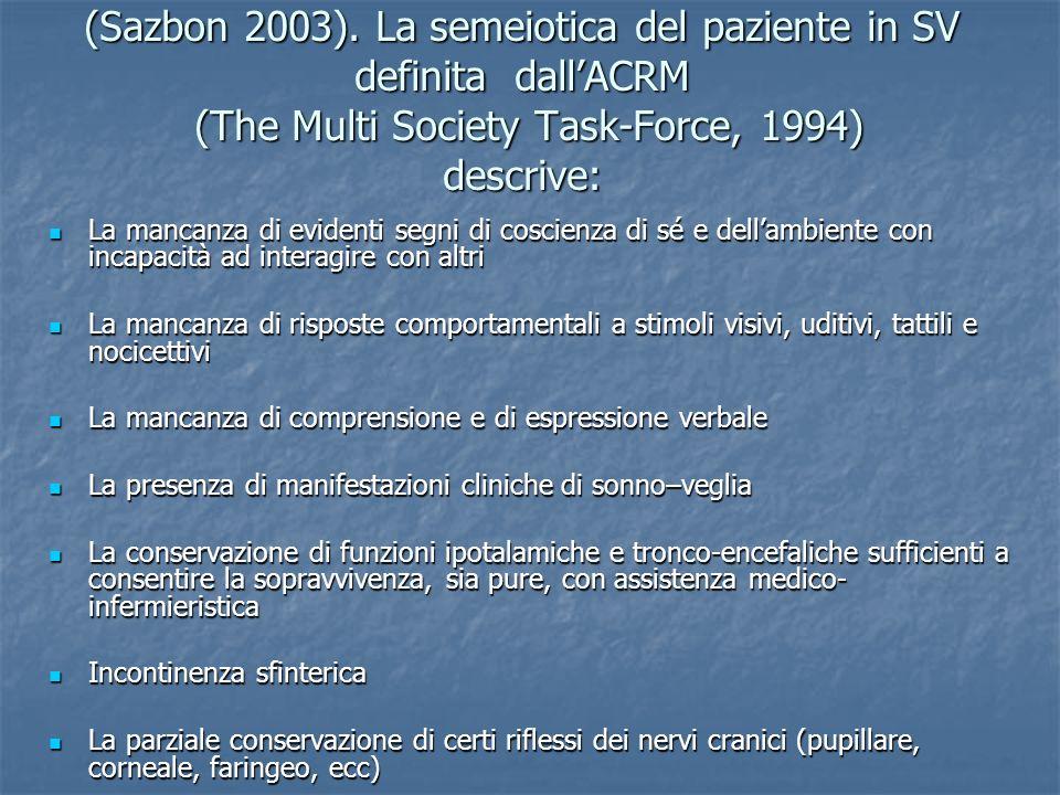 (Sazbon 2003). La semeiotica del paziente in SV definita dallACRM (The Multi Society Task-Force, 1994) descrive: La mancanza di evidenti segni di cosc