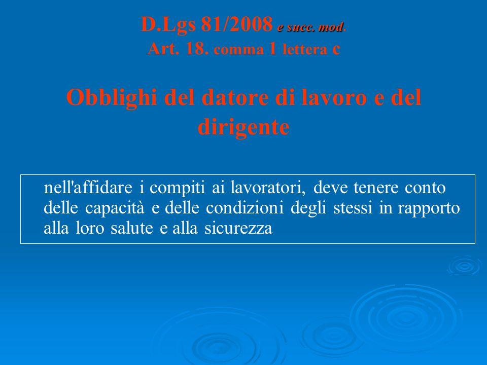 e succ. mod D.Lgs 81/2008 e succ. mod. Art. 18. comma 1 lettera c Obblighi del datore di lavoro e del dirigente nell'affidare i compiti ai lavoratori,