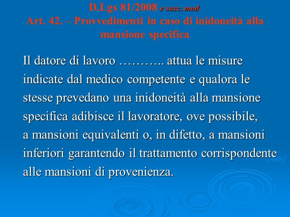 e succ. mod D.Lgs 81/2008 e succ. mod. Art. 42. – Provvedimenti in caso di inidoneità alla mansione specifica Il datore di lavoro ……….. attua le misur
