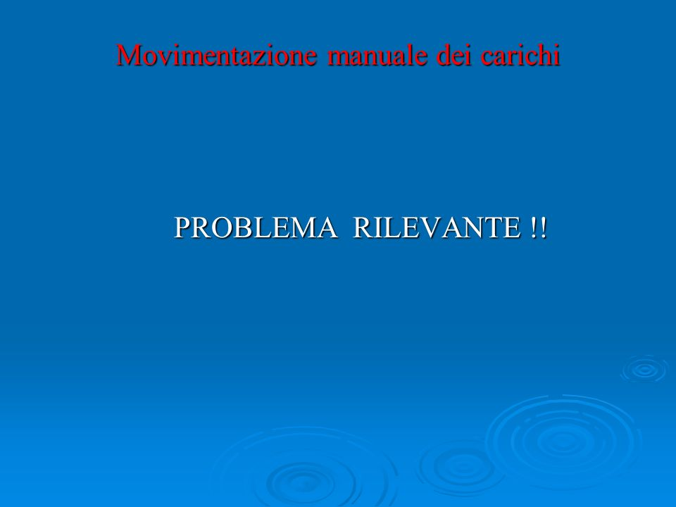 Movimentazione manuale dei carichi PROBLEMA RILEVANTE !! PROBLEMA RILEVANTE !!