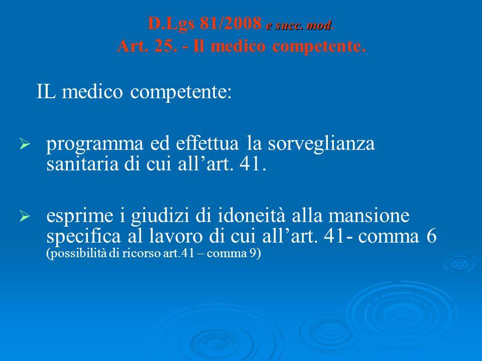 e succ. mod D.Lgs 81/2008 e succ. mod. Art. 25. - Il medico competente. IL medico competente: programma ed effettua la sorveglianza sanitaria di cui a