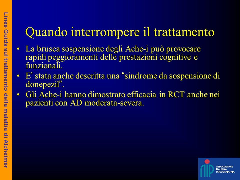 Quando interrompere il trattamento La brusca sospensione degli Ache-i può provocare rapidi peggioramenti delle prestazioni cognitive e funzionali. E s