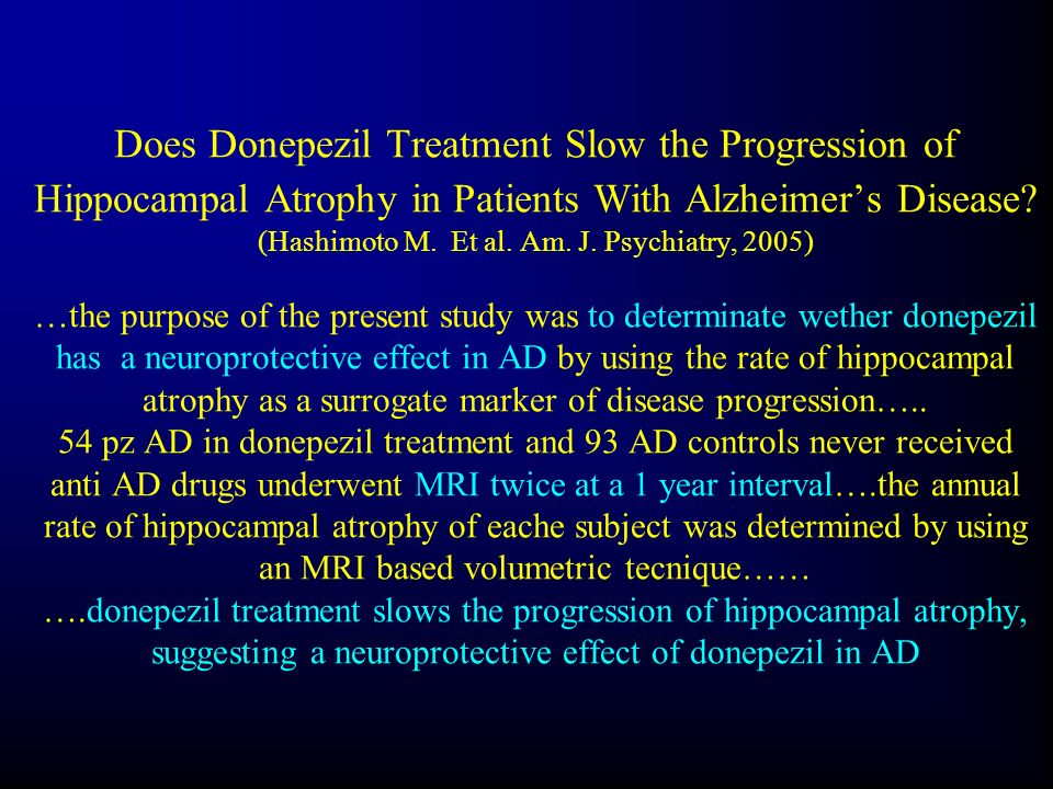 Does Donepezil Treatment Slow the Progression of Hippocampal Atrophy in Patients With Alzheimers Disease? (Hashimoto M. Et al. Am. J. Psychiatry, 2005