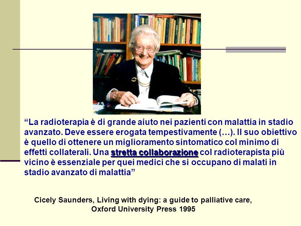 stretta collaborazione La radioterapia è di grande aiuto nei pazienti con malattia in stadio avanzato. Deve essere erogata tempestivamente (…). Il suo