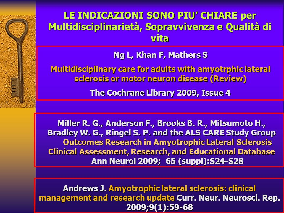 Ng L, Khan F, Mathers S Multidisciplinary care for adults with amyotrphic lateral sclerosis or motor neuron disease (Review) The Cochrane Library 2009