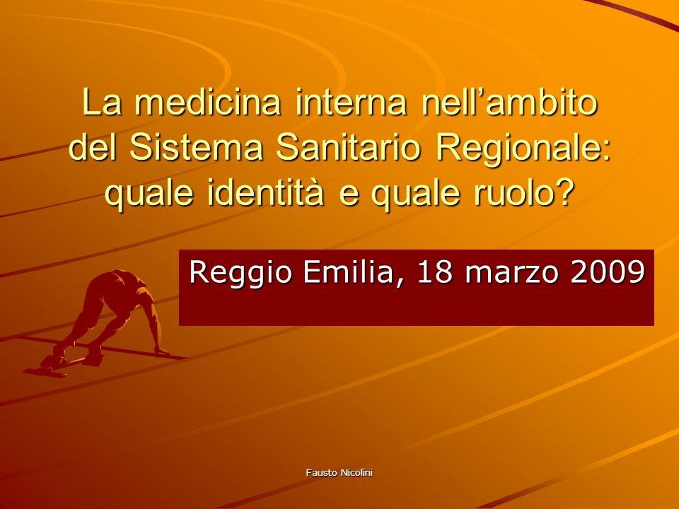 Fausto Nicolini La medicina interna nellambito del Sistema Sanitario Regionale: quale identità e quale ruolo? Reggio Emilia, 18 marzo 2009