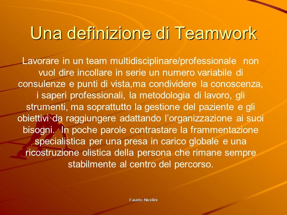 Fausto Nicolini Una definizione di Teamwork Lavorare in un team multidisciplinare/professionale non vuol dire incollare in serie un numero variabile d
