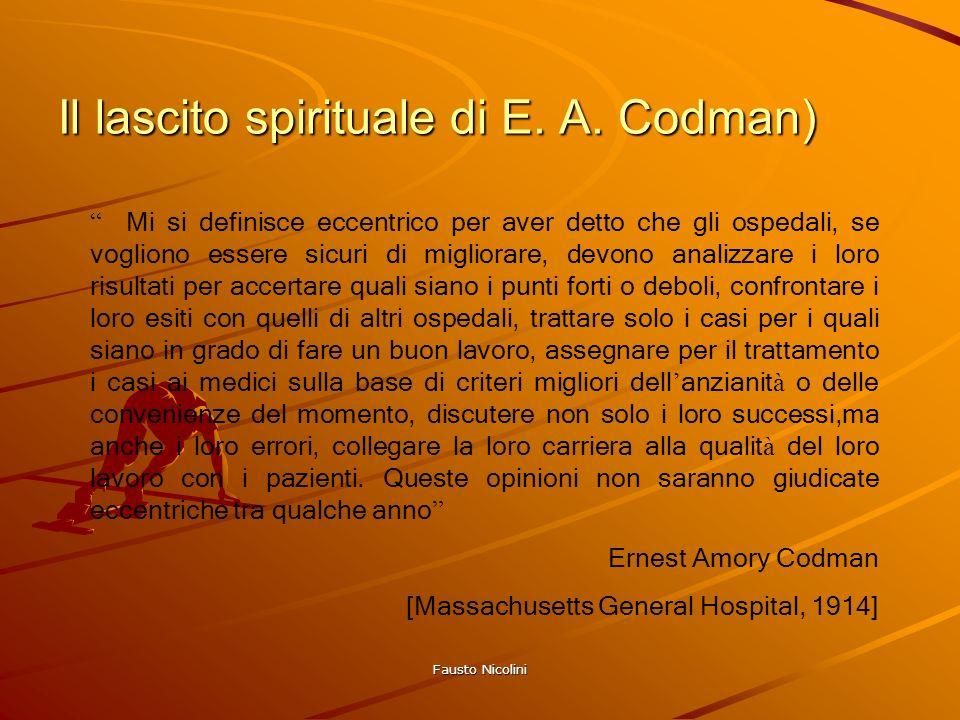 Fausto Nicolini Il lascito spirituale di E. A. Codman) Mi si definisce eccentrico per aver detto che gli ospedali, se vogliono essere sicuri di miglio
