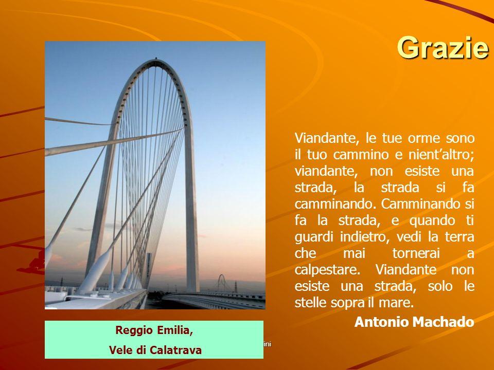 Fausto Nicolini Grazie Reggio Emilia, Vele di Calatrava Viandante, le tue orme sono il tuo cammino e nientaltro; viandante, non esiste una strada, la