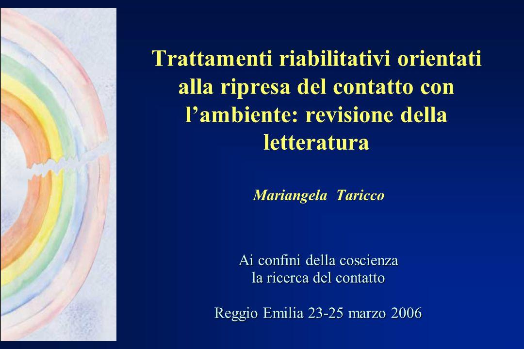 Trattamenti riabilitativi orientati alla ripresa del contatto con lambiente: revisione della letteratura Mariangela Taricco Ai confini della coscienza