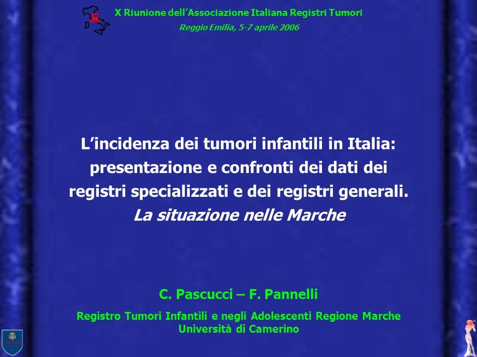 X Riunione dellAssociazione Italiana Registri Tumori Reggio Emilia, 5-7 aprile 2006 Lincidenza dei tumori infantili in Italia: presentazione e confron