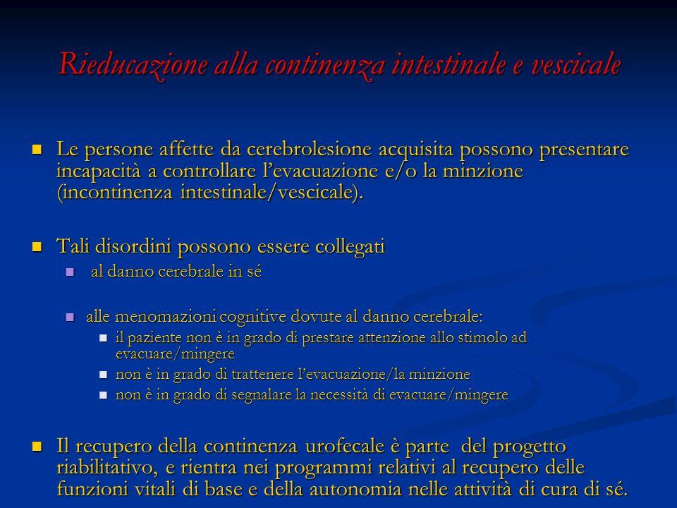 Rieducazione alla continenza intestinale e vescicale Le persone affette da cerebrolesione acquisita possono presentare incapacità a controllare levacuazione e/o la minzione (incontinenza intestinale/vescicale).