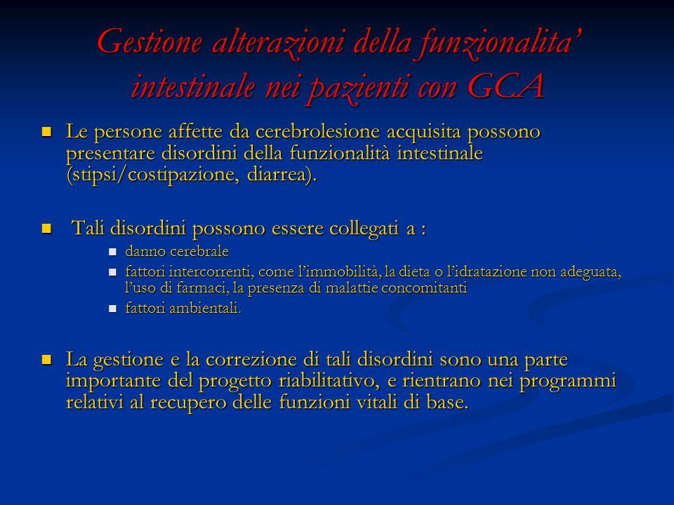 Gestione alterazioni della funzionalita intestinale nei pazienti con GCA Le persone affette da cerebrolesione acquisita possono presentare disordini della funzionalità intestinale (stipsi/costipazione, diarrea).
