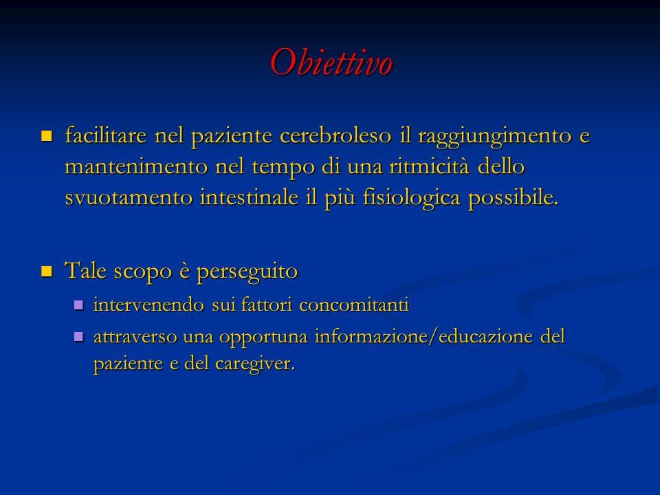 Obiettivo facilitare nel paziente cerebroleso il raggiungimento e mantenimento nel tempo di una ritmicità dello svuotamento intestinale il più fisiolo